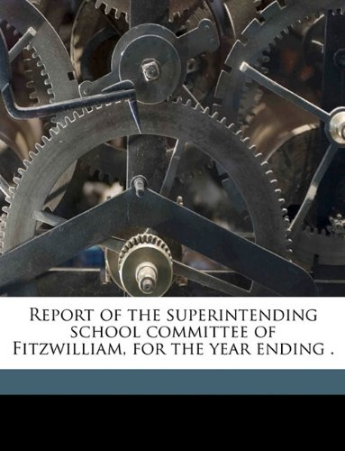 Report of the superintending school committee of Fitzwilliam, for the year ending . Volume 1886 ebook