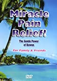 Miracle Pain Relief-The Gentle Power of Bowen For Family of Friends