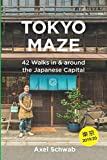 Tokyo Maze - 42 Walks in and around the Japanese Capital: A Guide with 108 Photos, 48 Maps, 300 Weblinks and 100 Tips (Japan Travel Guide Series)