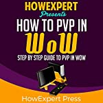 How to PvP in WoW: Your Step-By-Step Guide to PvP in WoW |  HowExpert Press