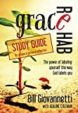 Grace Rehab Study Guide: The Power of Labeling Yourself the Way God Labels You