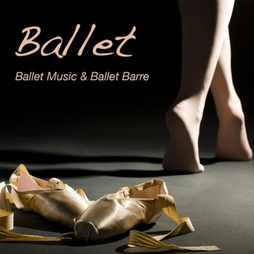 Ballet: Ballet Music & Ballet Barre, Piano Music for Ballet Moves, Ballet Workout and Ballet Warm Up Exercises, Background Music for Ballet ()