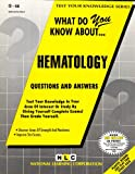 What Do You Know about Hematology?, Rudman, Jack, 083737068X