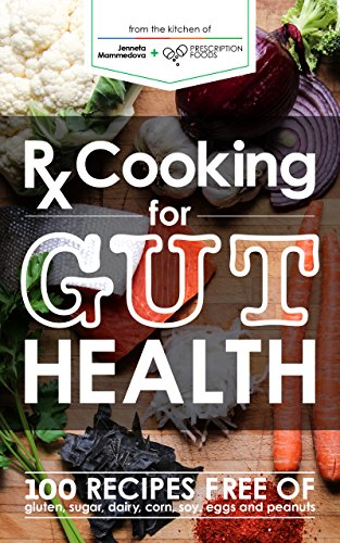 Rx Cooking for Gut Health: 100 recipes free of gluten, sugar, dairy, corn, soy, eggs and peanuts ()
