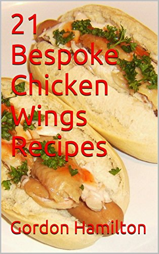 21 Bespoke Chicken Wings Recipes (21 Bespoke Recipes Series Book 1)