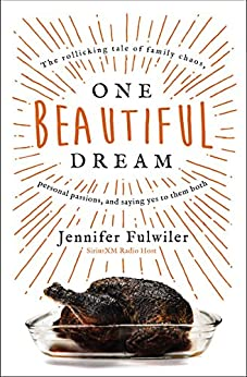 One Beautiful Dream: The Rollicking Tale of Family Chaos, Personal Passions, and Saying Yes to Them Both by [Fulwiler, Jennifer]