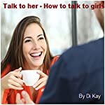Talk to Her: How to Talk to Girls |  Di Kay