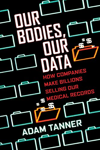 Our Bodies, Our Data: How Companies Make Billions Selling Our Medical Records (Self Tanner Machine)