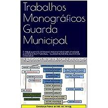 Trabalhos Monográficos Guarda Municipal: O POLICIAMENTO OSTENSIVO PREVENTIVO COMO ATIVIDADE JURÍDICA CONSTITUCIONAL - GUARDA MUNICIPAL AGENTE DA CIDADANIA