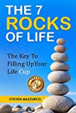 The 7 Rocks Of Life: The Key To Filling Up Your Life Cup