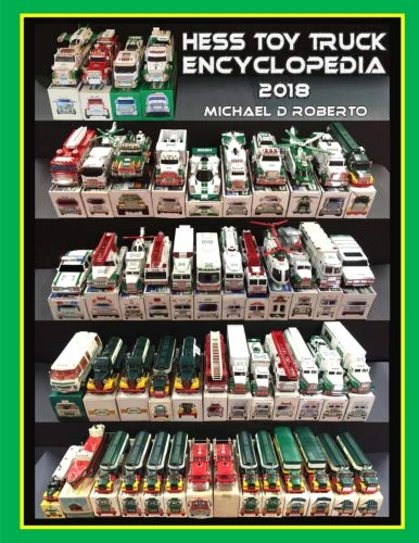 The Hess Toy Truck Encyclopedia: A Reference Guide to Every Known Model & Variation