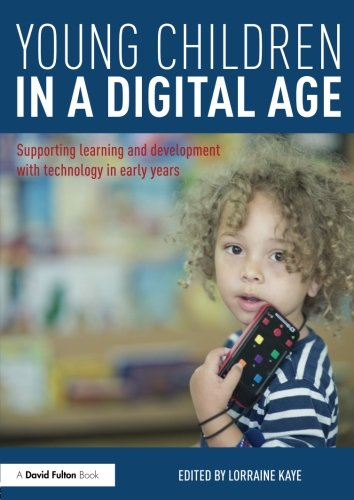 Young Children in a Digital Age: Supporting learning and development with technology in early years