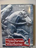 The Medieval Warhorse, R. H. Davis, 0500251029