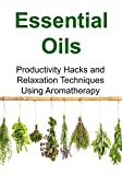 Essential Oils for Diabetes Essential Oils:  Productivity Hacks and Relaxation Techniques Using Aromatherapy