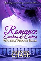 Romance, Emotion, and Erotica Writers' Phrase Book: Essential Reference and Thesaurus for Authors of All Romantic Fiction, including Contemporary, ... Suspense (Writers' Phrase Books) (Volume 7)