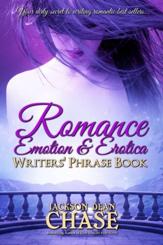 (Romance, Emotion, and Erotica Writers' Phrase Book: Essential Reference and Thesaurus for Authors of All Romantic Fiction, including Contemporary, ... Suspense (Writers' Phrase Books) (Volume 7))