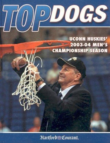 Top Dogs: UConn Huskies' 2003-04 Men's Championship Season