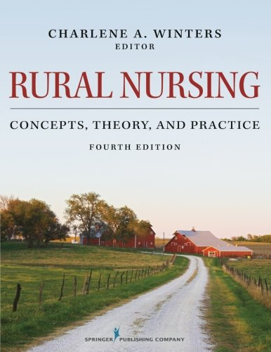 Rural Nursing: Concepts, Theory, and Practice, Fourth Edition by Charlene A Winters