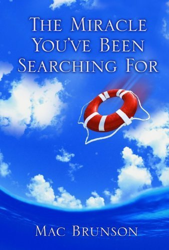 The Miracle You've Been Searching For by Brunson, Mac (2004) Hardcover