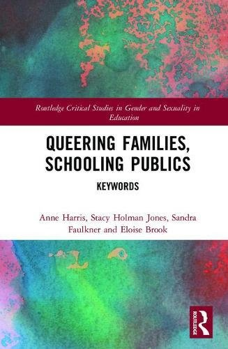 Queering Families, Schooling Publics: Keywords (Routledge Critical Studies in Gender and Sexuality in Education)