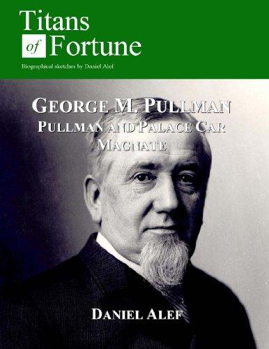 George M. Pullman: Palace Car Magnate