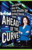 Ahead of the Curve: Nine Simple Ways to Create Wealth by Spotting Stock Trends [Paperback] [2011] (Author) Hilary Kramer