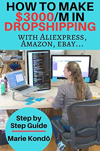 Book cover from How to make $3000 a month in Dropshipping with Aliexpress, Amazon, Ebay…: -Step by Step Guide- by Marie Kondō