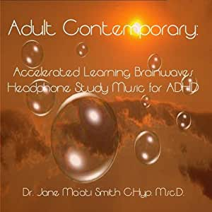 Adult Contemporary: Accelerated Learning Brainwaves Headphone Study Music for ADHD