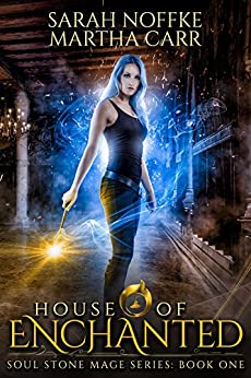 House of Enchanted: The Revelations of Oriceran (Soul Stone Mage Book 1) by [Noffke, Sarah, Carr, Martha, Anderle, Michael]