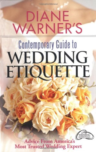 Diane Warner's Contemporary Guide to Wedding Etiquette: Advice from America's Most Trusted Wedding Expert (Hal Leonard Wedding Essentials)