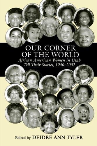 Our Corner of the World: African American Women in Utah Tell Their Stories, 1940-2002