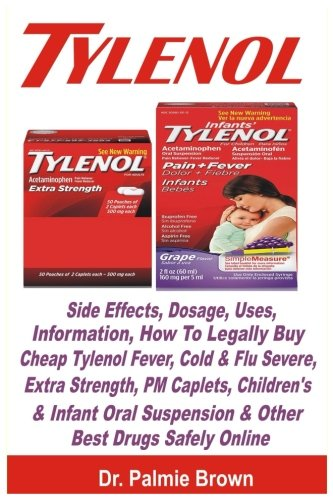 Tylenol: Side Effects, Dosage, Uses, Information, How To Legally Buy Cheap Tylenol Fever, Cold & Flu Severe, Extra Strength, PM Caplets, Children's & ... Suspension & Other Best Drugs Safely - Caplet Strength Medicine Extra
