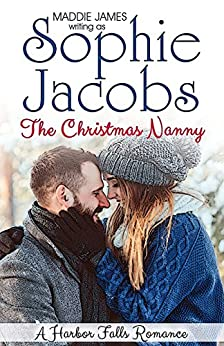The Christmas Nanny (A Harbor Falls Romance Book 4) by [Jacobs, Sophie, James, Maddie]