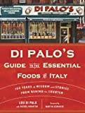 Di Palo's Guide to the Essential Foods of Italy, Lou Di Palo and Rachel Wharton, 034554580X