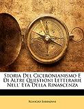 Storia Del Ciceronianismo E Di Altre Questioni Letterarie Nell' età Della Rinascenz, Remigio Sabbadini, 1148683062