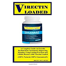 Virectin Loaded: A Complete Guide on Erectile Dysfunctions Treatment,  Improving Stamina, Long Lasting Erection and Libido Booster with Virectin Loaded (100% Natural, 100% Guaranteed!)