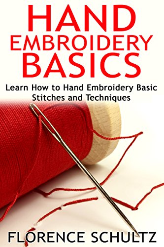 Hand Embroidery Basics: Learn How to Hand Embroidery Basic Stitches and Techniques by [Schultz, Florence]
