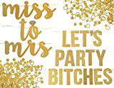 Miss to Mrs + Let's Party Bitches Banner Set - Bachelorette, Engagement or Wedding Party Decorations - 2 Sparkly Gold Banners & Super Fun Diamond Ring & Circle Confetti