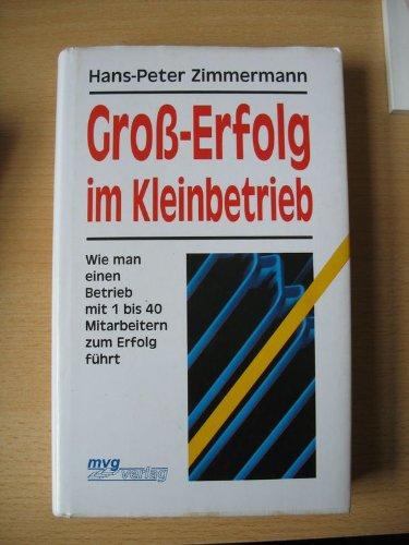 Groß-Erfolg im Kleinbetrieb Gebundenes Buch – 1993 Hans-Peter Zimmermann Mvg Verlag 3478077303
