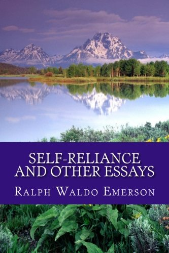 "emersons self reliance essay Individualism in ralph waldo emerson's ""self-reliance in his essay ""self-reliance,"" how does ralph waldo emerson define individualism, and how."