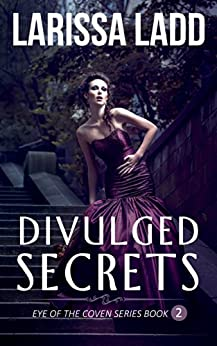 Divulged Secrets (Eye of the Coven Series Book 2) by [Ladd, Larissa]
