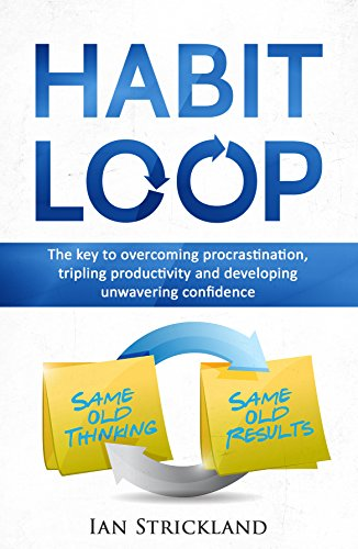 Download for free HABIT: HABIT LOOP - THE KEY TO OVERCOMING PROCRASTINATION, TRIPPLING PRODUCTIVITY AND DEVELOPING UNWAVERING CONFIDENCE