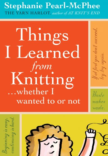 - Things I Learned From Knitting: ...whether I wanted to or not