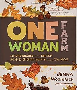 One-Woman Farm by Jenna Woginrich (1-Nov-2013) Hardcover