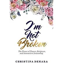 I'm Not Broken: The Power of Prayer, Scripture, and Interactive Journaling
