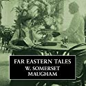 Far Eastern Tales Audiobook by W. Somerset Maugham Narrated by Robert Powell
