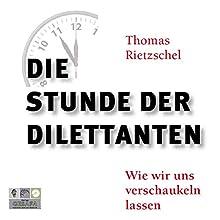 Die Stunde der Dilettanten: Wie wir uns verschaukeln lassen Hörbuch von Thomas Rietzschel Gesprochen von: Anke Fabian