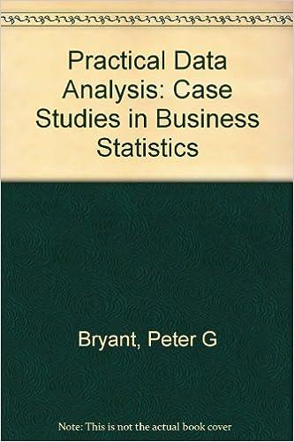 Practical Data Analysis: Case Studies in Business Statistics