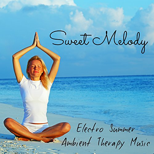 Sweet Melody - Electro Summer Ambient Therapy Music with Instrumental Nature Easy Fitness ()