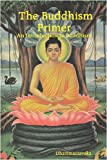 The Buddhism Primer : an Introduction to Buddhism, Dhammasaavaka, 1411663349